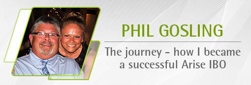 Phil Gosling: The journey - how I became a successful Arise IBO